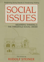 Social Issues: Meditative Thinking & the Threefold Social Order ebook by Rudolf Steiner, Gary Lamb