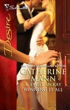 Winning It All - Pregnant with the Playboy's Baby\His Accidental Fianc'e ebook by Catherine Mann, Emily McKay