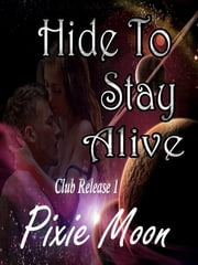 Hide to Stay Alive (Club Release 1) ebook by Pixie Moon