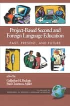 Project-Based Second and Foreign Language Education ebook by Gulbahar H. Beckett,Paul Chamness Miller