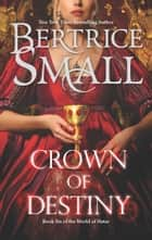Crown Of Destiny ebook by Bertrice Small