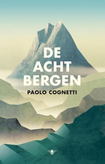 De acht bergen ebook by Paolo Cognetti, Patty Krone, Yond Boeke