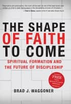 The Shape of Faith to Come ebook by Brad J. Waggoner