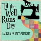'Til the Well Runs Dry audiobook by Lauren Francis-Sharma
