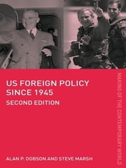 US Foreign Policy since 1945 ebook by Alan Dobson,Alan P. Dobson,Steve Marsh,Steve Marsh