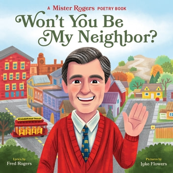 Won't You Be My Neighbor? - A Mister Rogers Poetry Book ebook by Fred Rogers