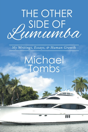 The Other Side of Lumumba - My Writings, Essays, & Human Growth ebook by Michael Tombs