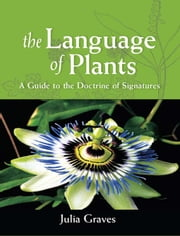 The Language of Plants - A Guide to the Doctrine of Signatures ebook by Julia Graves