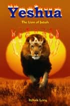 Yeshua: The Lion of Judah ebook by Isaac Levy