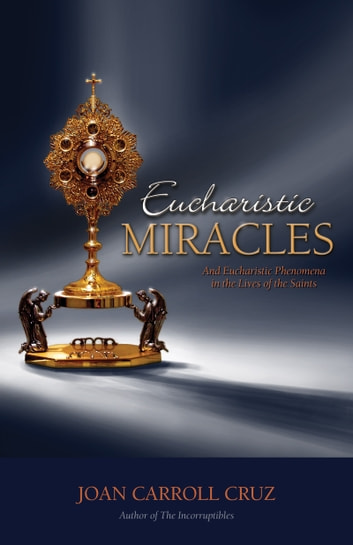 Eucharistic Miracles - And Eucharistic Phenomenon in the Lives of the Saints ekitaplar by Joan Carroll Cruz