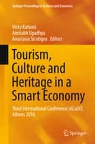 Tourism, Culture and Heritage in a Smart Economy - Third International Conference IACuDiT, Athens 2016 ebook by Vicky Katsoni, Amitabh Upadhya, Anastasia Stratigea