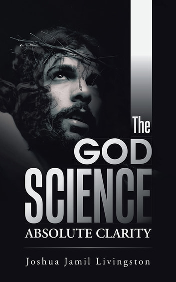 The God Science - Absolute Clarity ebook by Joshua Jamil Livingston