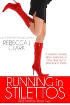 Running in Stilettos ekitaplar by Rebecca J. Clark