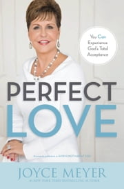 Perfect Love - You Can Experience God's Total Acceptance ebook by Joyce Meyer