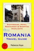 Romania, Eastern Europe Travel Guide - Sightseeing, Hotel, Restaurant & Shopping Highlights (Illustrated) ebook by Rebecca Kaye