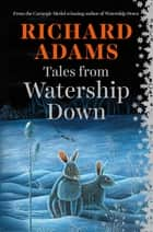 Tales from Watership Down ebook by Richard Adams