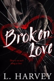 Broken Love - The Illusion Series, #1 ebook by L. Harvey