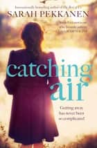 Catching Air ebook by Sarah Pekkanen