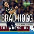 The Wrong 'Un - The Brad Hogg Story audiobook by