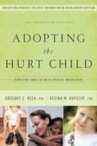Adopting the Hurt Child - Hope for Families with Special-Needs Kids - A Guide for Parents and Professionals ebook by Gregory Keck, Regina Kupecky