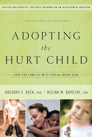 Adopting the Hurt Child - Hope for Families with Special-Needs Kids - A Guide for Parents and Professionals ebook by Gregory Keck,Regina Kupecky