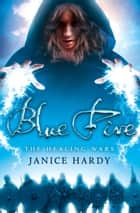 Blue Fire (The Healing Wars, Book 2) ebook by
