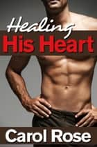 Healing His Heart ebook by Carol Rose