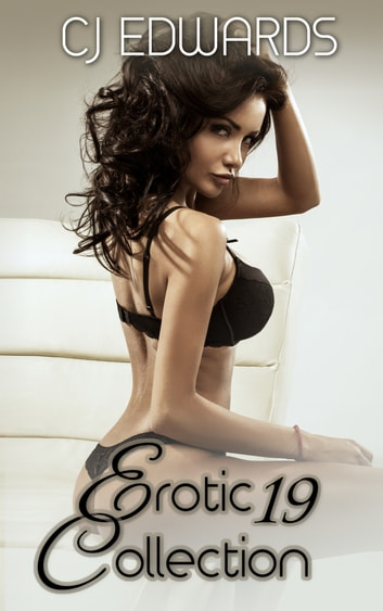 Erotic Collection 19 ebook by CJ Edwards
