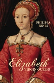 Elizabeth: Virgin Queen? ebook by Philippa Jones