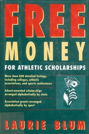 Free Money For Athletic Scholarships ebook by Laurie Blum