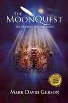 The MoonQuest: The Q'ntana Trilogy, Book I ebook by Mark David Gerson