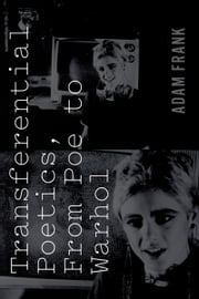 Transferential Poetics, from Poe to Warhol ebook by Adam Frank