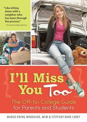 I'll Miss You Too - The Off-to-College Guide for Parents and Students ebook by Margo Ewing Woodacre, MSW,Steffany Bane Carey