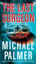 The Last Surgeon - A Novel eBook by Michael Palmer