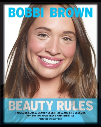 Bobbi Brown Beauty Rules - Fabulous Looks, Beauty Essentials, and Life Lessons ebook by Bobbi Brown