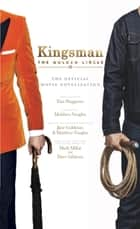 Kingsman: The Golden Circle - The Official Movie Novelization ebook by Tim Waggoner