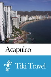Acapulco (Mexico) Travel Guide - Tiki Travel ebook by Tiki Travel