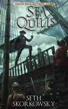 Sea of Quills - Tales of the Black Raven, #2 ebook by Seth Skorkowsky