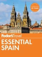 Fodor's Essential Spain ebook by Fodor's Travel Guides