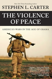 The Violence of Peace - America's Wars in the Age of Obama ebook by Stephen Carter