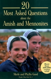 20 Most Asked Questions about the Amish and Mennonites ebook by Merle Good, Phyllis Good