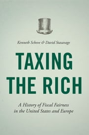 Taxing the Rich - A History of Fiscal Fairness in the United States and Europe ebook by Kenneth Scheve,David Stasavage