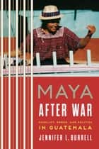 Maya after War ebook by Jennifer L. Burrell