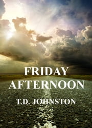 Friday Afternoon ebook by T.D. Johnston