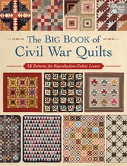 The Big Book of Civil War Quilts - 58 Patterns for Reproduction-Fabric Lovers ebook by That Patchwork Place