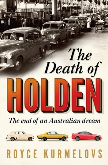 The Death of Holden - The bestselling account of the decline of Australian manufacturing ebook by Royce Kurmelovs