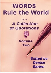 WORDS Rule the World ~ A Collection of Quotations, VOLUME TWO ebook by Denise Barker
