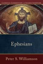 Ephesians (Catholic Commentary on Sacred Scripture) eBook by Peter S. Williamson, Mary Healy, Peter Williamson