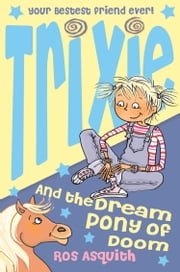 Trixie and the Dream Pony of Doom ebook by Ros Asquith