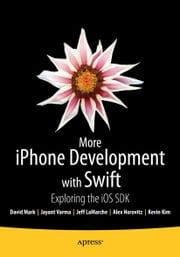 More iPhone Development with Swift - Exploring the iOS SDK ebook by Alex Horovitz,Kevin Kim,David Mark,Jeff LaMarche,Jayant Varma